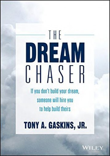 The Dream Chaser: If You Don t Build Your Dream, Someone Will Hire You to Help Build Theirs (Tony A. Gaskins Jr.)
