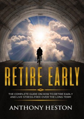 Retire Early: The Complete Guide on How to Retire Early and Live Stress-Free over the Long Term (Rock-Solid Financial Confidence) (Volume 1) (Anthony Heston)