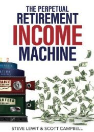 The Perpetual Retirement Income Machine: Never worry about  your income again (Steve Lewit)