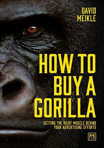 How to Buy a Gorilla: Getting the Right Muscle Behind Your Advertising Efforts (David Meikle)