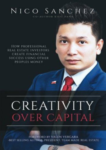 Creativity Over Capital: How Professional Real Estate Investors Create Financial Success Using Other People s Money. (Nico Sanchez)