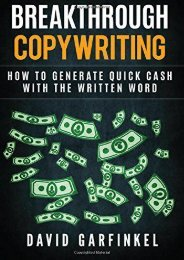 Breakthrough Copywriting: How to Generate Quick Cash with the Written Word (David Garfinkel)