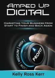 Amped Up Digital: Marketing Your Business from Start to Finish and Back Again (Kelly Ross Kerr)