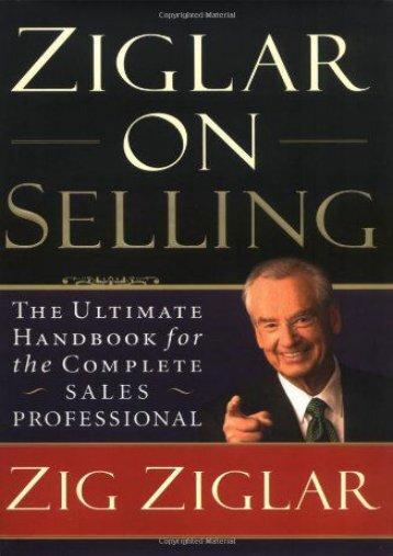 Ziglar on Selling: The Ultimate Handbook for the Complete Sales Professional (Zig Ziglar)