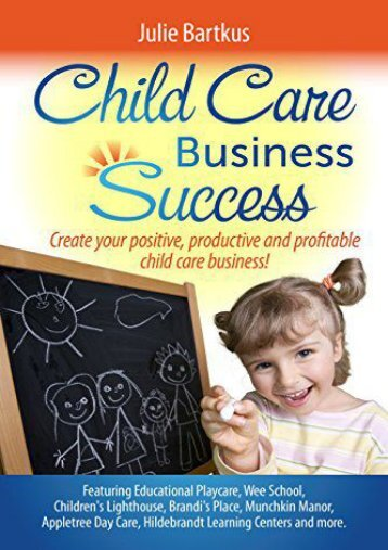 Child Care Business Success: Create Your Positive, Productive and Profitable Child Care Business! (Julie Bartkus)