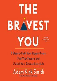 The Bravest You: Five Steps to Fight Your Biggest Fears, Find Your Passion, and Unlock Your Extraordinary (Adam Smith)