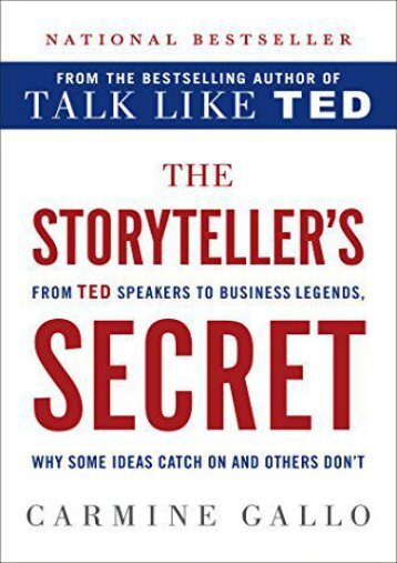 The Storyteller s Secret: From TED Speakers to Business Legends, Why Some Ideas Catch On and Others Don t (Carmine Gallo)