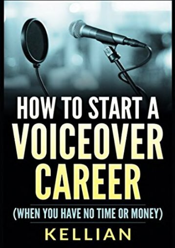 How to Start a Voiceover Career: (When you have no time or money) (Kellian)