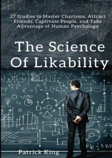 The Science of Likability: 27 Studies to Master Charisma, Attract Friends, Captivate People, and Take Advantage of Human Psychology (Patrick King)