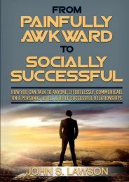 From Painfully Awkward to Socially Successful: How You Can Talk To Anyone Effortlessly, Communicate On A Personal Level,   Build Successful Relationships (Improve Social Skills   Social Anxiety) (John S. Lawson)