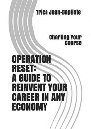 OPERATION RESET: A GUIDE TO REINVENT YOUR CAREER IN ANY ECONOMY: Charting Your Course (Ms Trica Jean-Baptiste)