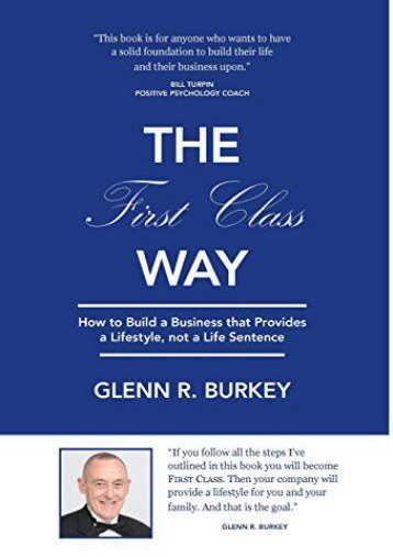 The First Class Way: How to Build a Business that Provides a Lifestyle, not a Life Sentence (Glenn R. Burkey)