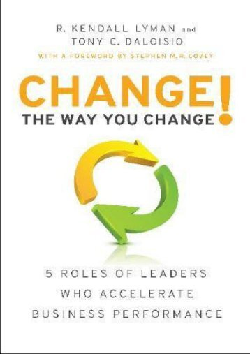 Change the Way You Change!: 5 Roles of Leaders Who Accelerate Business Performance (R. Kendall Lyman)