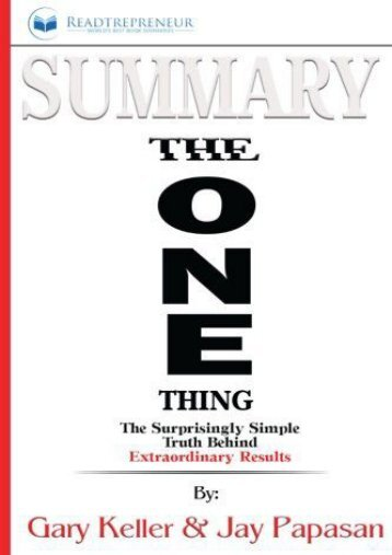 Summary: The ONE Thing: The Surprisingly Simple Truth Behind Extraordinary Results By Gary Keller and Jay Papasan (Readtrepreneur Publishing)