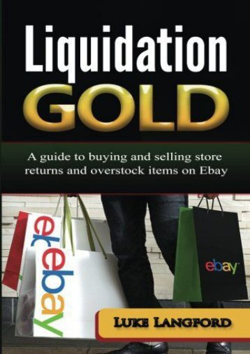 Liquidation Gold: A guide to buying and selling store returns and overstock items on Ebay (Luke Langford)