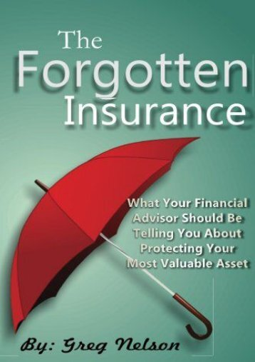 The Forgotten Insurance: What Your Financial Advisor Should Be Telling You About Protecting Your Most Valuable Asset (Greg Nelson)