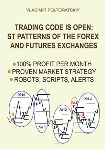 Trading Code is Open: ST Patterns of the Forex and Futures Exchanges, 100% Profit per Month, Proven Market Strategy, Robots, Scripts, Alerts (Vladimir Poltoratskiy)