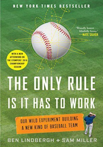 The Only Rule Is It Has to Work: Our Wild Experiment Building a New Kind of Baseball Team [Includes a New Afterword] (Ben Lindbergh)