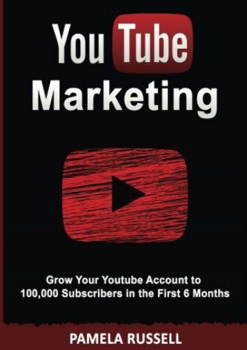 YouTube Marketing: Grow your Youtube Channel to 100,000 Subscribers in the first 6 Months (Social Media, Social Media Marketing, Online Marketing, Youtube Videos) (Volume 1) (Pamela Russell)