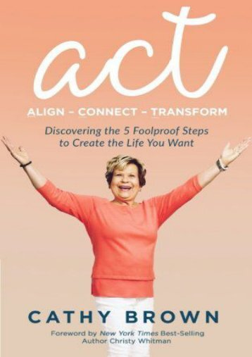 ACT:  Align-Connect-Transform: Discovering  the 5 Foolproof Steps to Create the Life You Want (Cathy Brown)