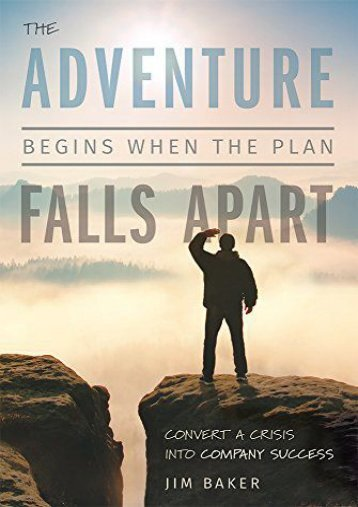 The Adventure Begins When The Plan Falls Apart: Convert A Crisis Into Company Success (Jim Baker)