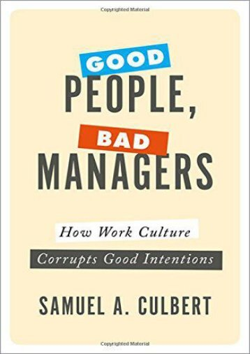 Good People, Bad Managers: How Work Culture Corrupts Good Intentions (Samuel A. Culbert)