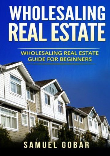 Wholesaling Real Estate: Wholesaling Real Estate Guide for Beginners (Samuel Gobar)