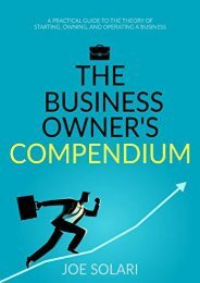 Business Owner s Compendium: A practical guide to the theory of starting, owning and operating a business. (Joe Solari)