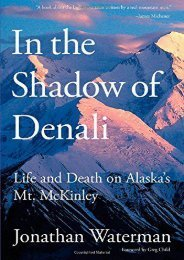 In the Shadow of Denali: Life And Death On Alaska s Mt. Mckinley