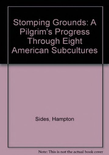 Stomping Grounds: A Pilgrim s Progress Through Eight American Subcultures