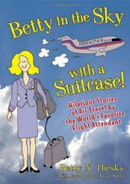 Betty In the Sky With a Suitcase: Hilarious Stories of Air Travel by the World s Favorite Flight Attendant