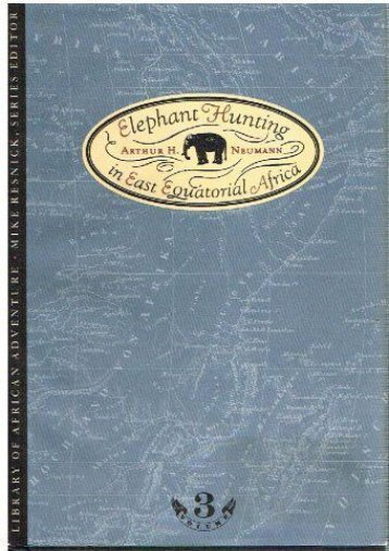 Elephant Hunting in East Equatorial Africa (Library of African Adventure, Vol 3)