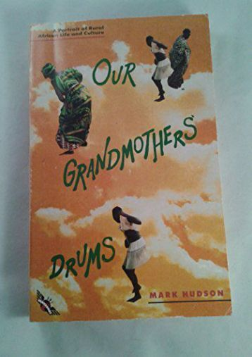 Our Grandmothers  Drums: A Portrait of Rural African Life   Culture