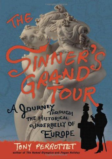 The Sinner s Grand Tour: A Journey Through the Historical Underbelly of Europe