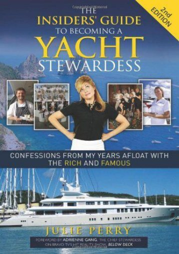 The Insiders  Guide to Becoming a Yacht Stewardess 2nd Edition: Confessions from My Years Afloat with the Rich and Famous