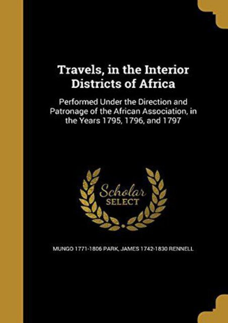 Travels, in the Interior Districts of Africa