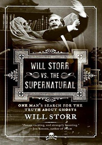 Will Storr vs. The Supernatural: One Man s Search for the Truth About Ghosts