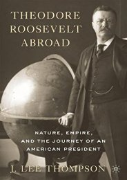 Theodore Roosevelt Abroad: Nature, Empire, and the Journey of an American President