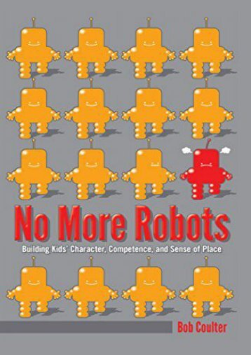 No More Robots: Building Kids  Character, Competence, and Sense of Place ([Re]thinking Environmental Education)