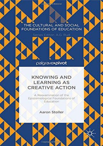 Knowing and Learning as Creative Action: A Reexamination of the Epistemological Foundations of Education (The Cultural and Social Foundations of Education)