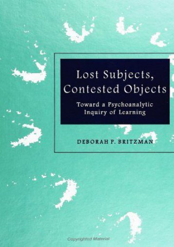 Lost Subjects, Contested Objects: Toward a Psychoanalytic Inquiry of Learning: Toward a Pyschoanalytic Inquiry of Learning