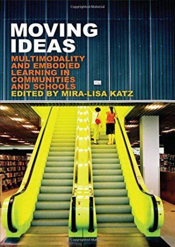 Moving Ideas: Multimodality and Embodied Learning in Communities and Schools (New Literacies and Digital Epistemologies)