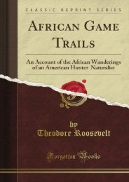 African Game Trails: An Account of the African Wanderings of an American Hunter-Naturalist (Classic Reprint)