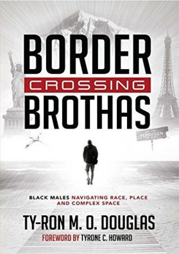"""Border Crossing """"Brothas"""": Black Males Navigating Race, Place, and Complex Space (Black Studies and Critical Thinking)"""
