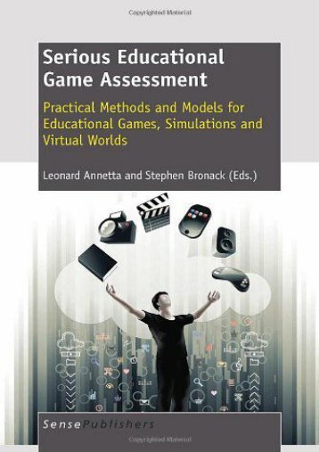 Serious Educational Game Assessment: Practical Methods and Models for Educational Games, Simulations and Virtual Worlds