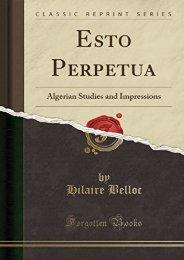 Esto Perpetua: Algerian Studies and Impressions (Classic Reprint)
