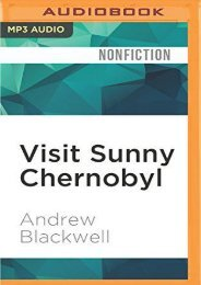 Visit Sunny Chernobyl: And Other Adventures in the World s Most Polluted Places