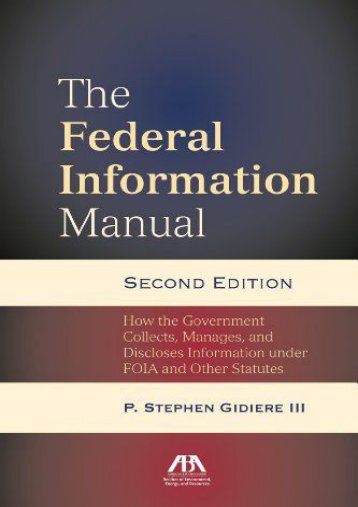 [Free] Donwload The Federal Information Manual: How the Government Collects, Manages, and Discloses Information Under Foia and Other Statutes -  Online - By P Stephen Gidiere III
