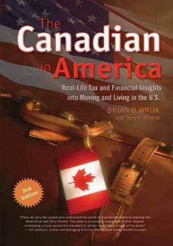 Download Ebook The Canadian in America: Real-Life Tax and Financial Insights Into Moving and Living in the U.S. -  Online - By Brian D Wruk
