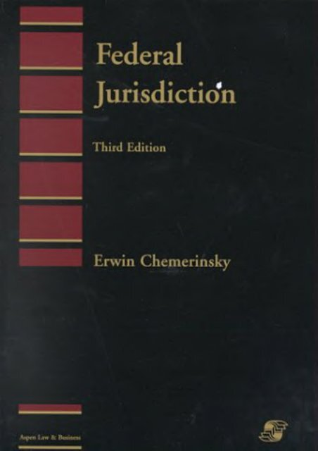 Download Ebook Federal Jurisdiction -  Best book - By Erwin Chemerinsky